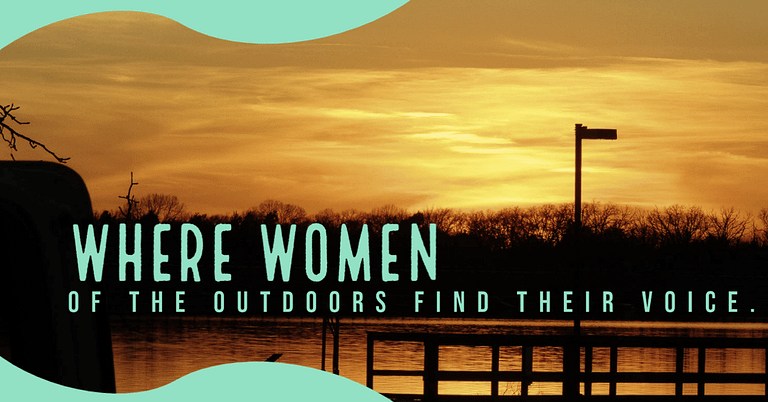 Women of the Outdoors need a voice, need to be heard; and that place is here at the Outdoors Quest