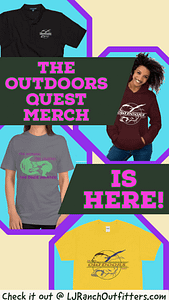 The Outdoors Quest has Merch available made especially for the Women of the Outdoors! Check out our gear at LJRanchOutfitters.com