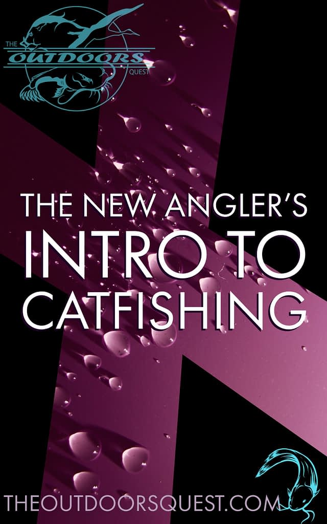 Learning to start off on the right foot can make your catfish adventures encredible.