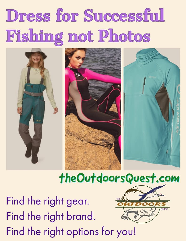 When choosing your fishing clothes, make sure you pick what will keep you safe and comfortable before what looks good on camera.